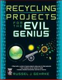 Recycling Projects for the Evil Genius, Russel Gehrke, 0071736123