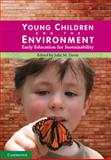 Young Children and the Environment : Early Education for Sustainability, Davis, Julie M., 0521736129
