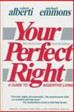 Your Perfect Right : A Guide to Assertive Living, Alberti, Robert E. and Emmons, Michael L., 0915166127