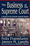 The Business of the Supreme Court : A Study in the Federal Judicial System, Frankfurter, Felix and Landis, James M., 1412806127