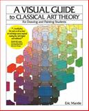 A Visual Guide to Classical Art Theory for Drawing and Painting Students, Mantle, Eric, 1935166123