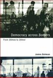 Democracy Across Borders : From Dêmos to Dêmoi, Bohman, James, 0262026120