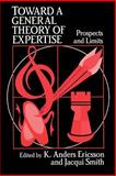 Toward a General Theory of Expertise : Prospects and Limits, Ericsson, K. Anders and Smith, Jacqui, 0521406129