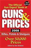 The Official Gun Digest Book of Guns and Prices 2008 - Rifles, Pistols and Shotguns, Dan Shideler, 0896896129