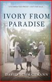 Ivory from Paradise, Schmahmann, David, 0897336127
