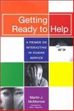 Getting Ready to Help : A Primer on Interacting in Human Service, McMorrow, Martin J., 1557666121