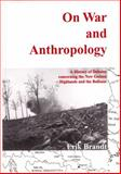On War and Anthropology : A History of Debates Concerning the New Guinea Highlands and the Balkans, Brandt, Erik, 905170612X