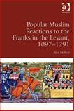 Responses from the Margins of Islamic Society to the Frankish Presence in the Middle East C1097-1291, Mallett, Alex, 1409456129