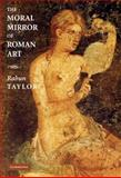 The Moral Mirror of Roman Art, Taylor, Rabun, 052186612X