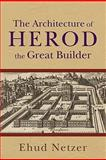 Architecture of Herod, the Great Builder, Netzer, Ehud, 0801036127