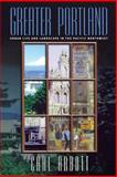 Greater Portland : Urban Life and Landscape in the Pacific Northwest, Abbott, Carl, 0812236122