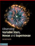 Observing Variable Stars, Novae and Supernovae, Gerald North and Nick James, 1107636124
