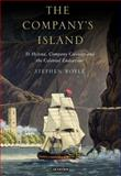 The Company's Island : St Helena, Company Colonies and the Colonial Endeavour, Royle, Stephen A., 1845116127