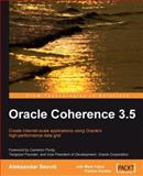 Oracle Coherence 3.5 : Create Internet-Scale Applications Using Oracle's High-Performance Data Grid, Seovic, Aleksandar and Varga, Robert, 1847196128