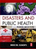 Disasters and Public Health : Planning and Response, Clements, Bruce and Casani, Julie, 1856176126