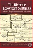 The Riverine Ecosystem Synthesis : Toward Conceptual Cohesiveness in River Science, Thorp, James H. and Thoms, Martin C., 0123706122