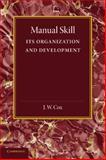 Manual Skill : Its Organization and Development, Cox, J. W., 1107626129