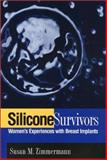 Silicone Survivors : Women's Experiences with Breast Implants, Zimmermann, Susan M., 1566396123