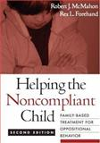 Helping the Noncompliant Child, Second Edition : Family-Based Treatment for Oppositional Behavior, McMahon, Robert J. and Forehand, Rex L., 1572306122