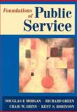 Foundations of Public Service, Douglas F. Morgan, Richard Green, Craig W. Shinn, Kent S. Robinson, 0765616122