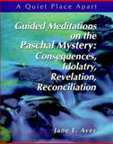 Guided Meditations on the Paschal Mystery, Jane E. Ayer, 0884896129