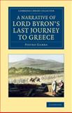 A Narrative of Lord Byron's Last Journey to Greece, Gamba, Pietro, 1108076122