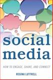 Social Media : How to Engage, Share, and Connect, Lutrell, Regina, 1442226129