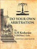 Do Your Own Arbitration, S. H Keshavjee, 1466916125