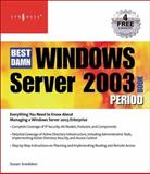 The Best Damn Windows Server 2003 Book Period, Shinder, Thomas W. and Shinder, Debra Littlejohn, 1931836124