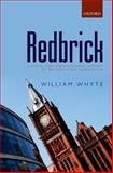 Redbrick : A Social and Architectural History of Britain's Civic Universities, Whyte, William, 0198716125