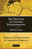The Politics of Uneven Development : Thailand's Economic Growth in Comparative Perspective, Doner, Richard F., 0521516129