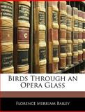 Birds Through an Opera Glass, Florence Merriam Bailey, 1144226120