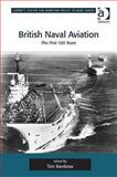 British Naval Aviation : The First 100 Years, Tim Benbow, 1409406121