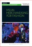 Visual Merchandising for Fashion, Bailey, Sarah and Baker, Jonathan, 2940496129