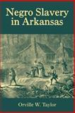 Negro Slavery in Arkansas, Taylor, Orville W., 1557286132