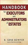 Handbook for Administrators and Executors of Estates, B. Gene Bowyer, 144011613X