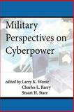 Military Perspectives on Cyberpower, Larry Wentz and Charles Barry, 1478216131