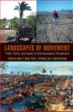 Landscapes of Movement : Trails, Paths, and Roads in Anthropological Perspective, , 193453613X