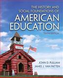 The History and Social Foundations of American Education, Pulliam, John D. and Van Patten, James J., 0132626136