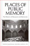 Places of Public Memory : The Rhetoric of Museums and Memorials, Dickinson, Greg and Blair, Carole, 0817356134