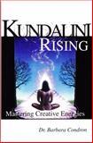 Kundalini Rising : Mastering Creative Energies, Condron, Barbara, 094438613X