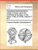 Travelling Memorandums, Made in a Tour upon the Continent of Europe, in the Years 1786, 87 And 88, Francis Garden Gardenstone, 117038613X