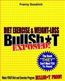 Diet, Exercise, and Weight-Loss Bullshi*T Exposed!, Franny Goodrich, 1478376139