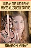Jarrah the Aborigine Meets Elizabeth Taurus, Sharon Vinay, 1480016136