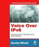 Voice over IPv6 : Architectures for Next Generation VoIP Networks, Minoli, Daniel, 0123706130