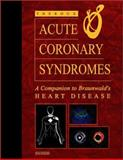 Acute Coronary Syndromes : A Companion to Braunwald's Heart Disease, Theroux, Pierre, 0721696139