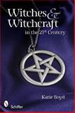Witches and Witchcraft in the 21st Century, Katie Boyd, 0764336134