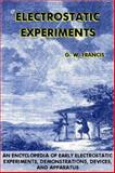 Electrostatic Experiments : An Encyclopedia of Early Electrostatic Experiments, Demonstrations, Devices, and Apparatus, Francis, G. W., 0917406133