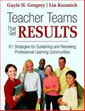 Teacher Teams That Get Results : 61 Strategies for Sustaining and Renewing Professional Learning Communities, , 1412926130