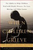 When Children Grieve, John, James and Friedman, Russell, 0060196130